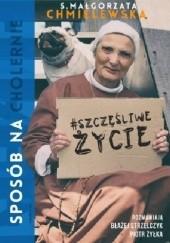 Okładka książki Sposób na (cholernie) szczęśliwe życie Małgorzata Chmielewska,Piotr Żyłka,Błażej Strzelczyk