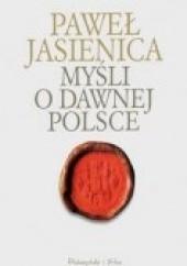 Okładka książki Myśli o dawnej Polsce Paweł Jasienica