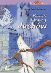 Okładka książki Maciek i łowcy duchów Anna Onichimowska