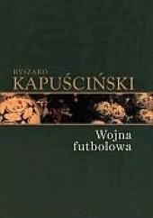 Okładka książki Wojna futbolowa Ryszard Kapuściński