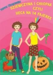 Okładka książki Dziewczyna i chłopak czyli heca na 14 fajerek Hanna Ożogowska