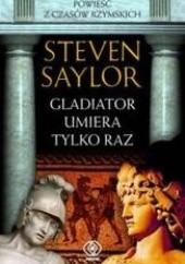 Okładka książki Gladiator umiera tylko raz Steven Saylor