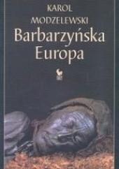 Okładka książki Barbarzyńska Europa Karol Modzelewski