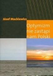 Okładka książki Optymizm nie zastąpi nam Polski Józef Mackiewicz