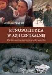 Okładka książki Etnopolityka w Azji Centralnej. Między wspólnotą etniczną a obywatelską A. Wirzbicki