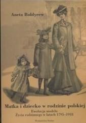 Okładka książki Matka i dziecko w rodzinie polskiej Aneta Bołdyrew