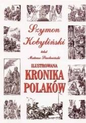 Okładka książki Ilustrowana kronika Polaków Szymon Kobyliński,Mateusz Siuchniński