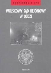Okładka książki Wojskowy Sąd Rejonowy w Łodzi Janusz Wróbel,Joanna Żelazko