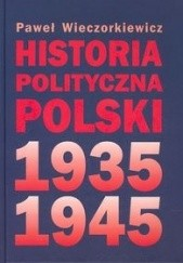 Okładka książki Historia polityczna Polski 1935-1945 Paweł Wieczorkiewicz