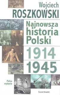 Okładka książki Najnowsza historia Polski. Tom 1, 1914-1945 Wojciech Roszkowski