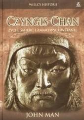 Okładka książki Czyngis Chan. Życie, śmierć i zmartwychwstanie John Man