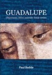 Okładka książki Guadalupe. Objawienie, które zmieniło dzieje świata Paul Badde