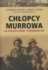 Okładka książki Chłopcy Murrowa. Na frontach wojny i dziennikarstwa Lynne Olson,Stanley Cloud