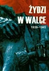 Okładka książki Żydzi w walce 1939-1945. Tom I Jerzy Diatłowicki