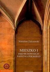 Okładka książki Mieszko I jako budowniczy państwa polskiego Stanisław Zakrzewski