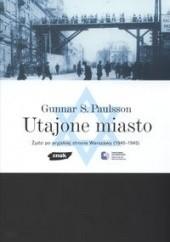 Okładka książki Utajone miasto. Żydzi po aryjskiej stronie Warszawy (1940-1945) Gunnar Svante Paulsson