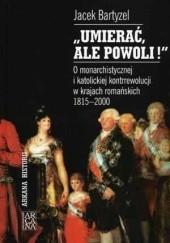 Okładka książki Umierać Ale Powoli Jacek Bartyzel