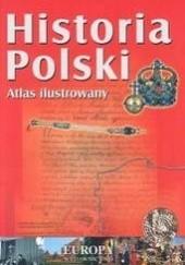 Okładka książki Historia Polski. Atlas ilustrowany Sławomir Mierzwa