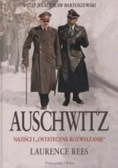 Okładka książki Auschwitz. Naziści i ostateczne rozwiązanie Laurence Rees