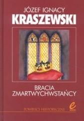 Okładka książki Bracia zmartwychwstańcy Józef Ignacy Kraszewski