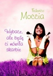 Okładka książki Wybacz, ale będę ci mówiła skarbie Federico Moccia