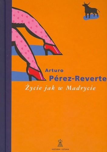 Okładka książki Życie jak w Madrycie Arturo Pérez-Reverte
