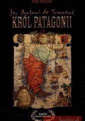 Okładka książki Ja, Antoni de Tounens, król Patagonii Jean Raspail