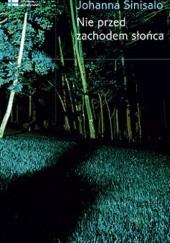 Okładka książki Nie przed zachodem słońca Johanna Sinisalo