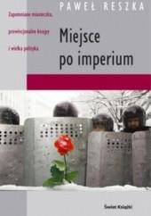 Okładka książki Miejsce po imperium Paweł Reszka