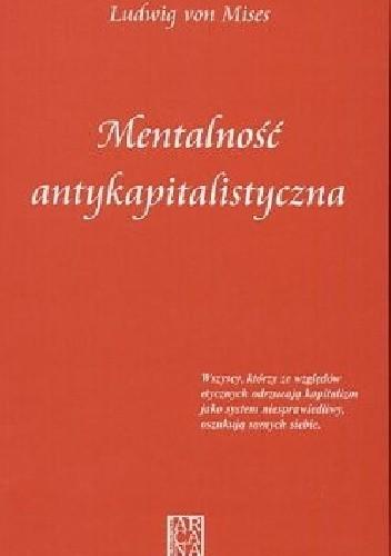 Okładka książki Mentalność antykapitalistyczna Ludwig von Mises