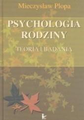 Okładka książki Psychologia rodziny Teoria i badania Mieczysław Plopa
