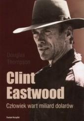 Okładka książki Clint Eastwood. Człowiek wart miliard dolarów Douglas Thompson