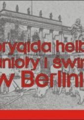 Okładka książki Anioły i świnie w Berlinie! Fikcja literacka Brygida Helbig