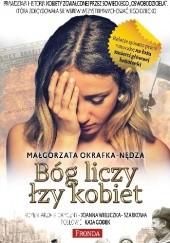 """Okładka książki Bóg liczy łzy kobiet. Prawdziwa historia kobiety zgwałconej przez sowieckiego """"oswobodziciela"""" Małgorzata Okrafka-Nędza"""