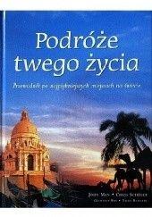 Okładka książki Podróże twego życia John Man,Chris Schuler,Geoffrey Roy,Nigel Rodgers