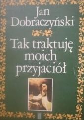 Okładka książki Tak traktuję moich przyjaciół Jan Dobraczyński