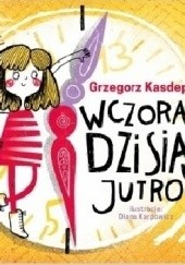 Okładka książki Wczoraj, dzisiaj, jutro Grzegorz Kasdepke
