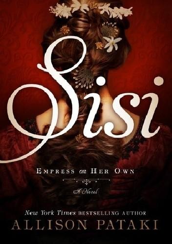Okładka książki Sisi: Empress on Her Own Allison Pataki