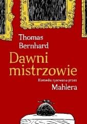 Okładka książki Dawni mistrzowie. Komedia rysowana przez Mahlera Thomas Bernhard,Nicolas Mahler