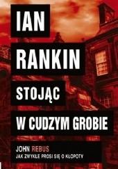 Okładka książki Stojąc w cudzym grobie Ian Rankin