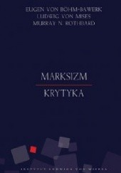 Okładka książki Marksizm. Krytyka Ludwig von Mises,Murray Newton Rothbard,Eugen von Böhm-Bawerk