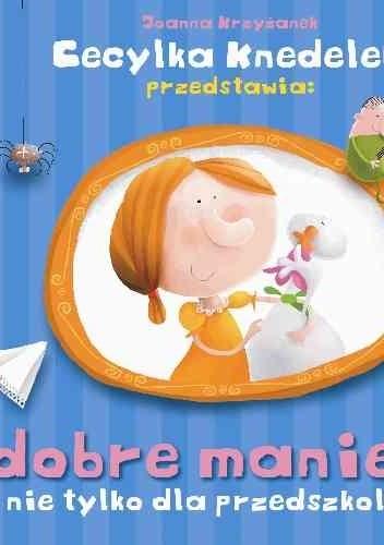 Okładka książki Cecylka Knedelek przedstawia :dobre maniery nie tylko dla przedszkolaków Joanna Krzyżanek
