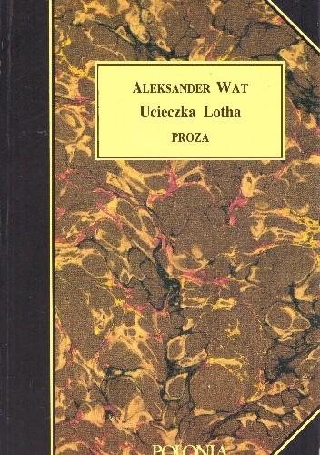 Okładka książki Ucieczka Lotha. Proza Aleksander Wat