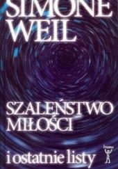 Okładka książki Szaleństwo miłości i ostatnie listy Simone Weil