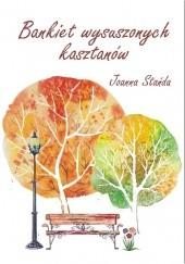 Okładka książki Bankiet wysuszonych kasztanów Joanna Stańda