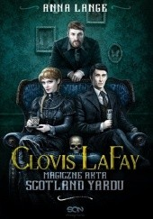 Okładka książki Clovis LaFay. Magiczne akta Scotland Yardu Anna Lange