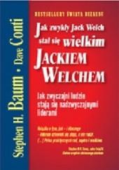 Okładka książki Jak zwykły Jack Welch stał się wielkim Jackiem Welchem Stephen Baum