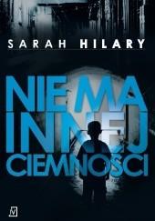 Okładka książki Nie ma innej ciemności Sarah Hilary