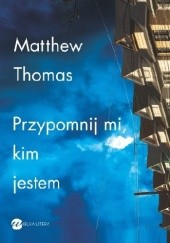 Okładka książki Przypomnij mi kim jestem Matthew Thomas