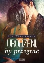 Okładka książki Urodzeni, by przegrać Iga Wiśniewska